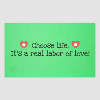 Choose life.  It's a real labor of love! Rectangular Sticker