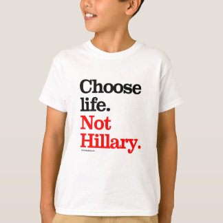 Choose Life Not Hillary -- Anti Hillary png.png T-Shirt