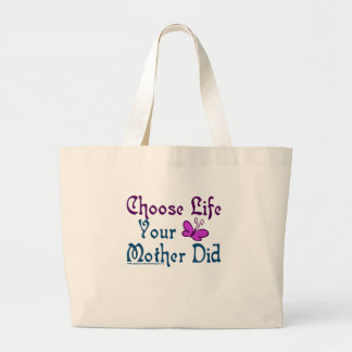 Choose Life, Your Mother Did! Bag