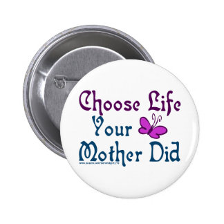 Choose Life, Your Mother Did! Pinback Button