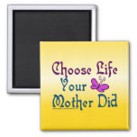 Choose Life, Your Mother Did! Fridge Magnet
