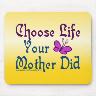 Choose Life, Your Mother Did! Mousepad