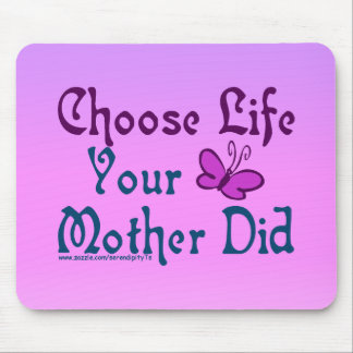 Choose Life, Your Mother Did! Mouse Pads