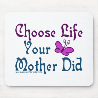 Choose Life, Your Mother Did! Mouse Pad