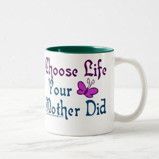 Choose Life, Your Mother Did! Mug