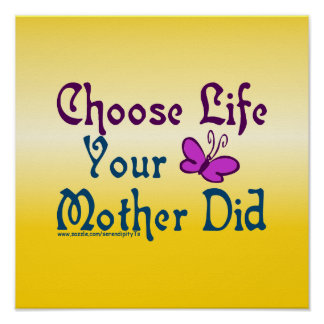 Choose Life, Your Mother Did! Poster