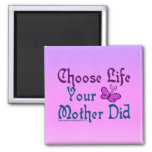 Choose Life, Your Mother Did! Refrigerator Magnets