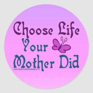 Choose Life, Your Mother Did! Round Stickers