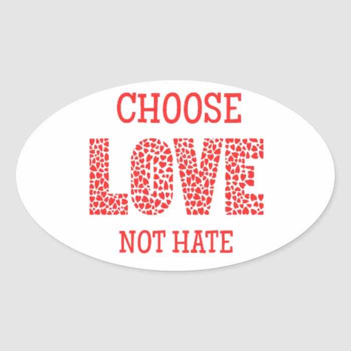 Choose LOVE Not Hate Oval Sticker