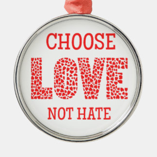 Choose LOVE Not Hate Round Metal Christmas Ornament