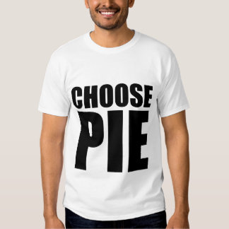 Choose Pie Shirt