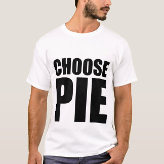 Choose Pie T-Shirt