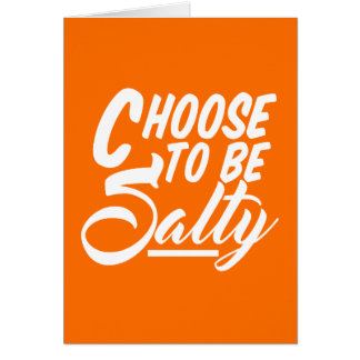 Choose to Be Salty Card