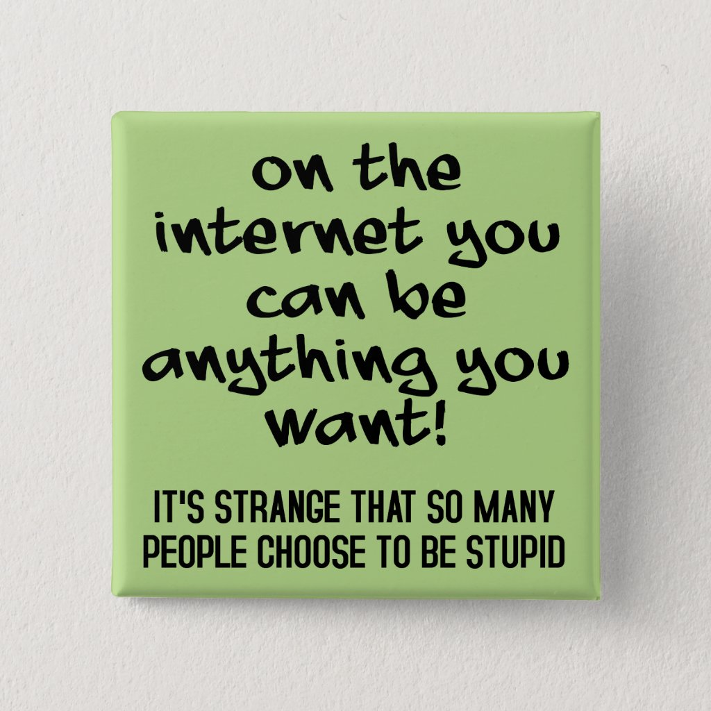 Choose To Be Stupid Funny Button Badge Pin