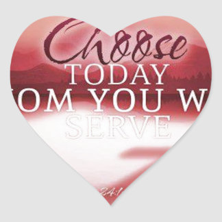 Choose Today Whom You Will Serve Heart Sticker