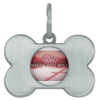 Choose Today Whom You Will Serve Pet ID Tag