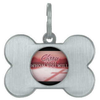 Choose Today Whom You Will Serve Pet Tag