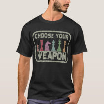 Choose your weapon chess player gift ideas T-Shirt