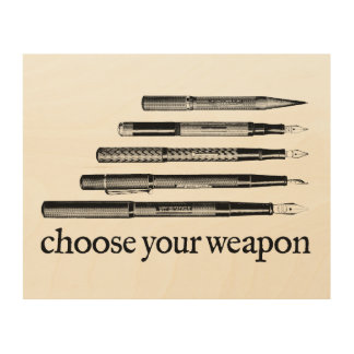 Choose Your Weapon Wood Canvases