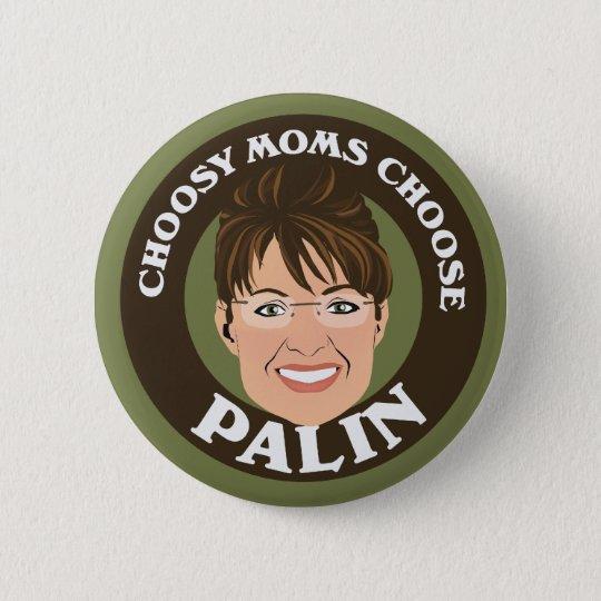 Choosy Moms Choose Palin Button