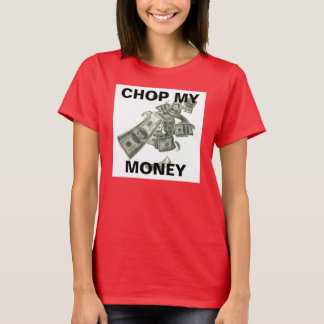 CHOP MY MONEY T-Shirt