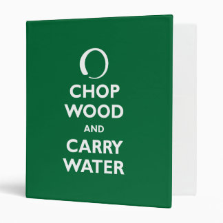 Chop Wood and Carry Water Binder