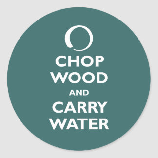 Chop Wood and Carry Water Classic Round Sticker
