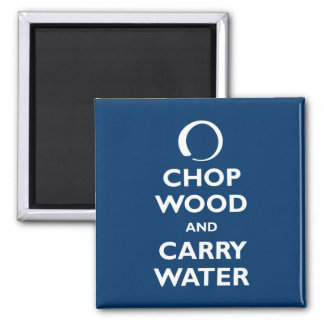 Chop Wood and Carry Water Magnet