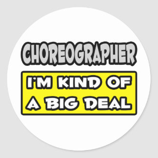 Choreographer .. I'm Kind of a Big Deal Round Stickers