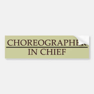 Choreographer in Chief Bumper Sticker