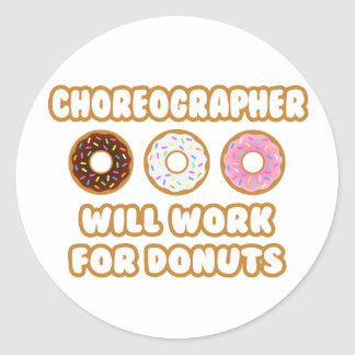 Choreographer .. Will Work For Donuts Round Stickers