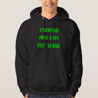 Chores are not my thing hoodies