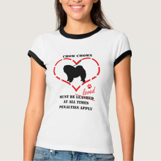 Chow Chows Must Be Loved T-Shirt