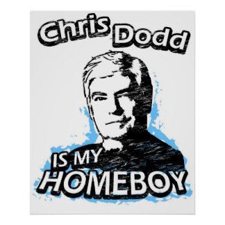 Chris Dodd is my homeboy Poster