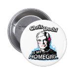 Chris Dodd is my homegirl Pinback Button