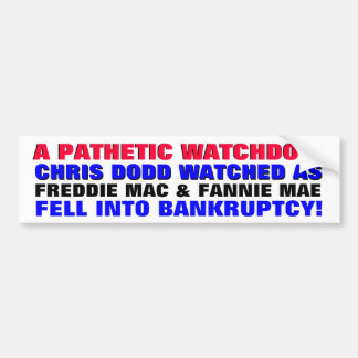 CHRIS DODD ... PATHETIC WATCHDOG! BUMPER STICKER