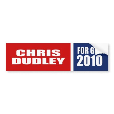 CHRIS DUDLEY FOR GOVERNOR bumper stickers $ 5.95