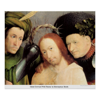 Christ Crowned With Thorns  by HieronymusBosch Poster
