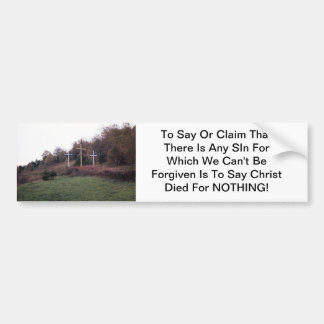 Christ Did Not Die For Nothing Bumper Sticker