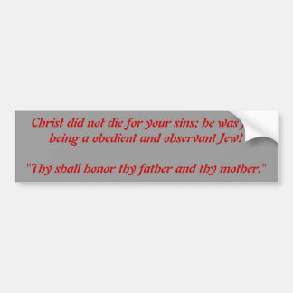 Christ did not die for your sins; he was just b... bumper sticker