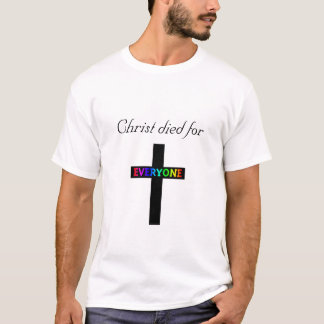 Christ died for Everyone T-Shirt
