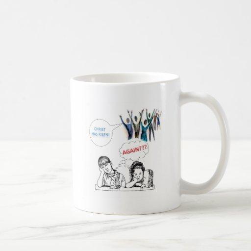 Christ Has Risen - AGAIN??? Coffee Mug