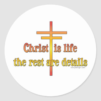 Christ is Life - The Rest are Details Classic Round Sticker