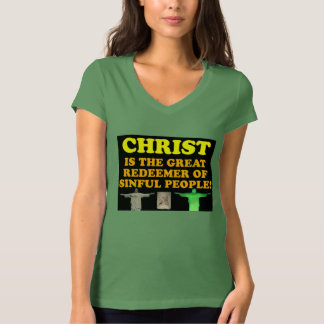 Christ Is The Great Redeemer Of Sinful People! T-Shirt