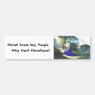 """Christ Loves Gay People.  Why Can't Christians?"" Bumper Sticker"