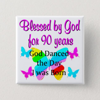 CHRISTIAN 90 YEAR OLD PINBACK BUTTON