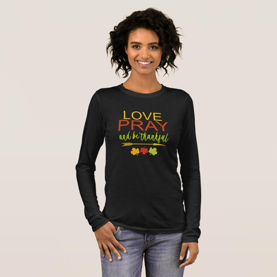 Christian Autumn Fall Love Pray & Be Thankful Long Sleeve T-Shirt - Best Selling Long-Sleeve Street Fashion Shirt Designs