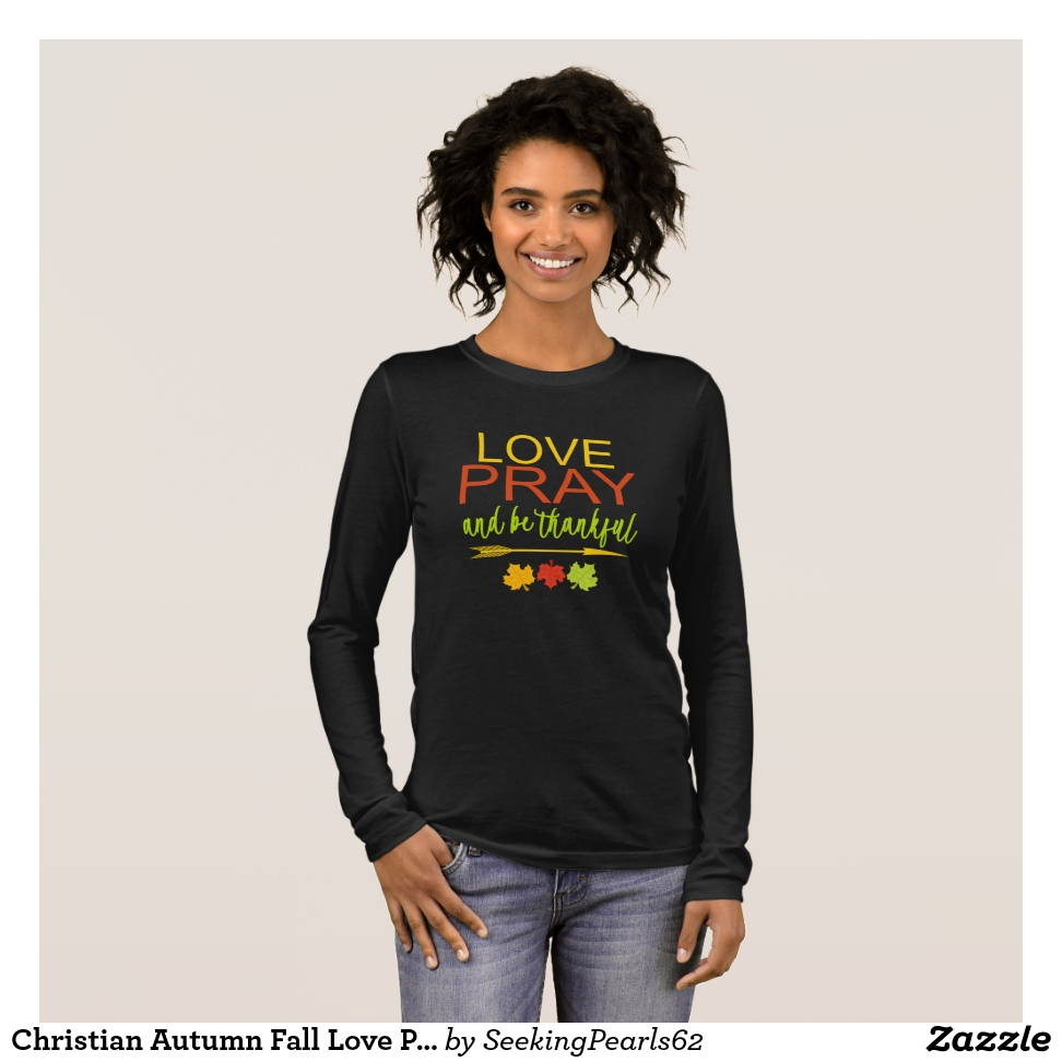 Christian Autumn Fall Love Pray & Be Thankful Long Sleeve T-Shirt - Best Selling Long-Sleeve Street Fashion Shirt Designs