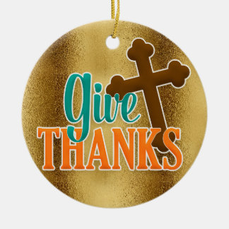 Christian Cross on Gold Give Thanks Ceramic Ornament