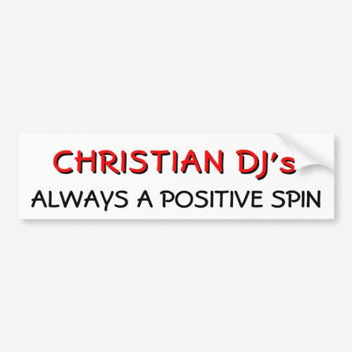 Christian DJ's Always A positive spin Bumper Sticker